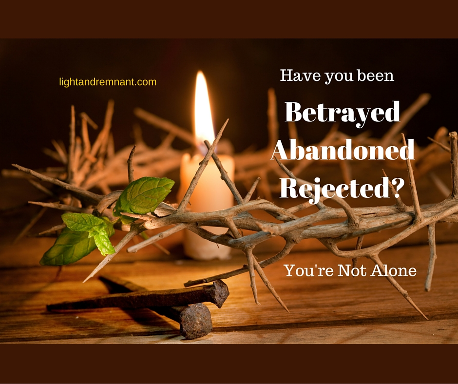 Betrayed, Abandoned, Rejected-You're Not Alone
