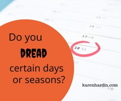 Do you dread certain days or seasons