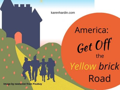 America Get Off the Yellow Brick Road